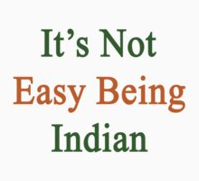 It's Not Easy Being Indian  by supernova23