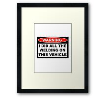 Warning I did all the welding on this vehicle Shirts Stickers Poster Pillows Phone Tablet Cases Framed Print
