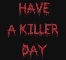 Have A Killer Day by AdamKadmon15