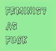 Feminist as Fuck by skyekathryn