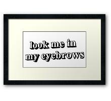 Look Me In My Eyebrows Framed Print