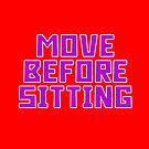 Move Before Sitting by BattleTheGazz