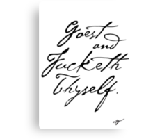 Goest Fucketh Thyself.  Canvas Print