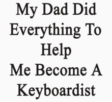 My Dad Did Everything To Help Me Become A Keyboardist  by supernova23
