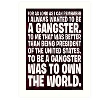 As Long As I Remember, I Always Wanted To Be A Gangster. Art Print