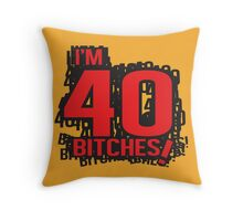 I'm 40 bitches Throw Pillow