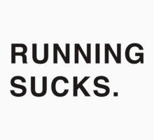 RUNNING SUCKS. (black) by Kyliecleavenger
