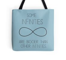 Some Infinities Are Bigger Than Other Infinites Tote Bag