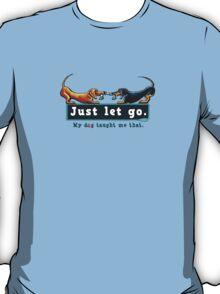 Dachshund Just Let Go T-Shirt