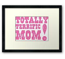 Totally terrific MOM! Framed Print
