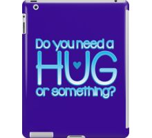 Do you need a hug or something? iPad Case/Skin