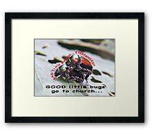 Bad little bugs go everywhere… Framed Print