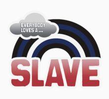 EVERYBODY LOVES A SLAVE by lgbtdesigns