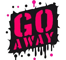 Cool Go Away Graffiti by Style-O-Mat