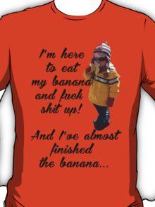 Eating bananas and fucking shit up T-Shirt
