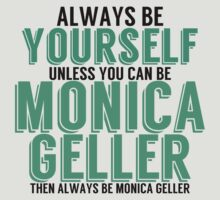 Be Yourself, unless you can be MONICA GELLER! by TheMoultonator