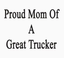 Proud Mom Of A Great Trucker  by supernova23