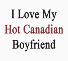 I Love My Hot Canadian Boyfriend  by supernova23