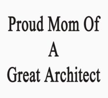 Proud Mom Of A Great Architect  by supernova23