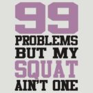 99 Problems But My Squat Ain't One - Pink by Leroy Dickson