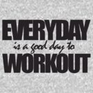 Everyday is a good day to workout by teetties