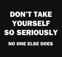 Don't Take Yourself So Seriously....No One Else Does by Chris  Bradshaw