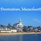 Provincetown, Massachusetts by Chris  Bradshaw