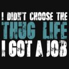 I didn't choose the thug life, I got a job by SlubberBub
