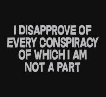 I disapprove of every conspiracy of which I am not a part by SlubberBub