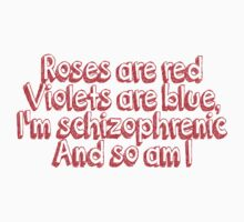 Roses are red and violets are blue Im schizophrenic and so am I by SlubberBub