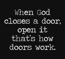 When god closes a door, open it, that's how doors work by SlubberBub