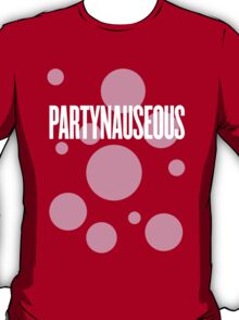 PARTYNAUSEOUS T-Shirt