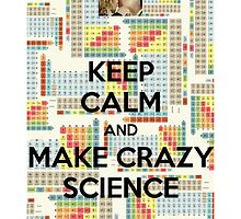 Keep Calm And Make Crazy Science by sulliedbyadream