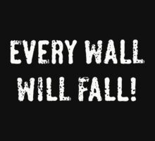Every Wall Will Fall! by MrFaulbaum