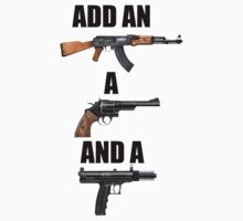 Add an AK-47 a revolver and a nine by Cosmo Harbison
