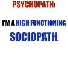 I'm Not A Psychopath I'm A High Functioning Sociopath by Maher Maher