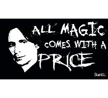 All magic comes with a price Photographic Print