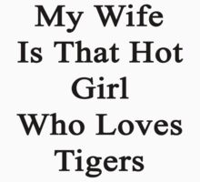 My Wife Is That Hot Girl Who Loves Tigers  by supernova23