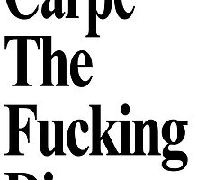 Carpe The Fucking Diem by hipsterapparel