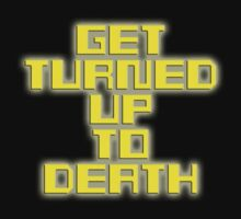 Get Turned Up To Death! by BattleTheGazz
