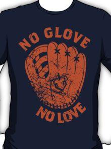 No Glove, No Love T-Shirt