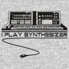 I Play Synthesizer by kassette