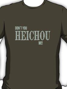 Don't You Heichou Me! T-Shirt
