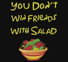 You Don't Win Friends With Salad by AdamKadmon15