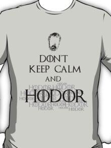don't keep calm and.. HODOR HODOR HODOR T-Shirt