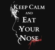 keep calm and.... eat your nose! by FandomizedRose