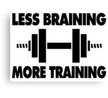 Less Braining More Training Canvas Print