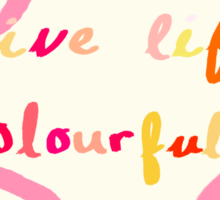 live life colourfully Sticker