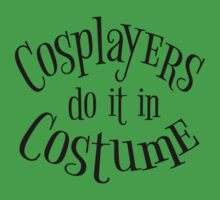 Cosplayers do it in Costume, Black Text by gamerkats