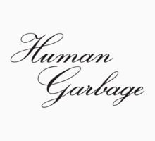 Human Garbage by bakerandness